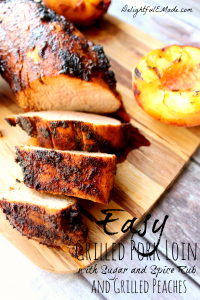 Easy Grilled Pork Loin with Sugar and Spice Rub and Grilled Peaches
