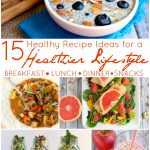 15 Healthy Recipe Ideas for a Healthier Lifestyle