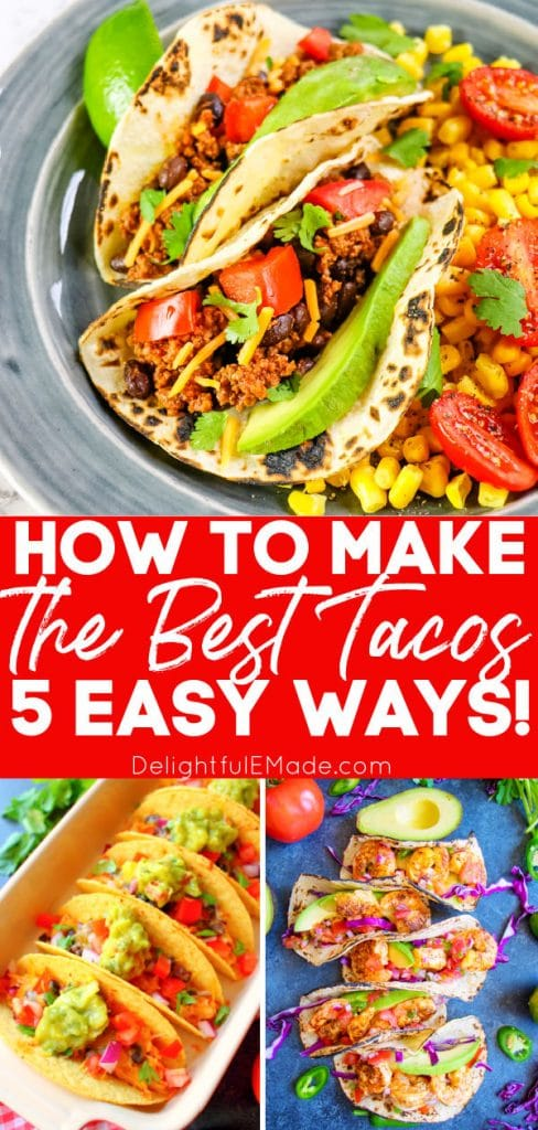 How to make tacos from scratch 5 different ways.